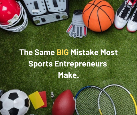 The Biggest Mistake 95% of Sports Entrepreneurs Make: